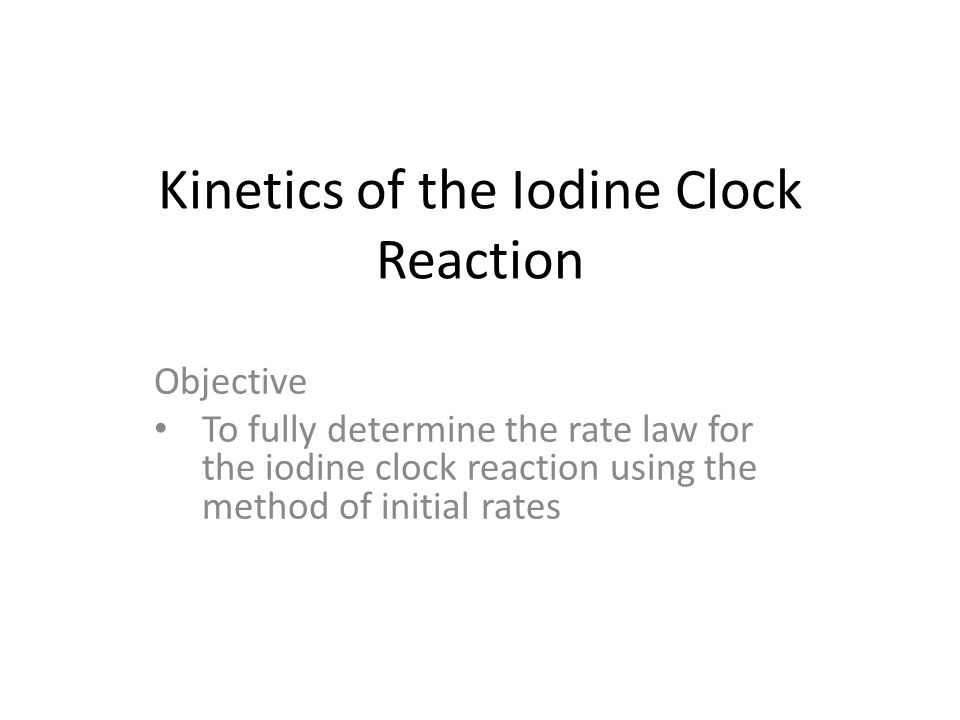 using the iodine clock method to Using the iodine clock method to find the order of a reaction introduction when peroxodisulfate (vi) ions and iodide ions react together in solution they form sulfate (vi) ions and iodide.
