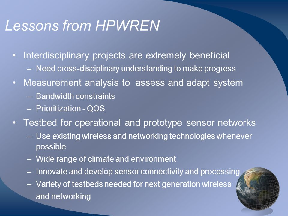 Lessons from HPWREN Interdisciplinary projects are extremely beneficial. Need cross-disciplinary understanding to make progress.