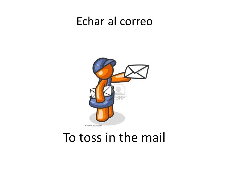 Echar al correo To toss in the mail