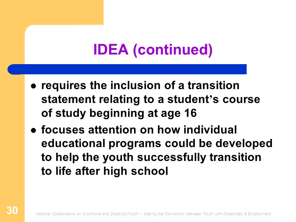 IDEA (continued) requires the inclusion of a transition statement relating to a student's course of study beginning at age 16.