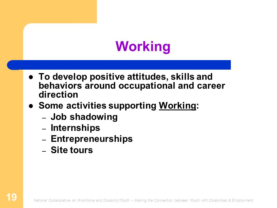 Working To develop positive attitudes, skills and behaviors around occupational and career direction.