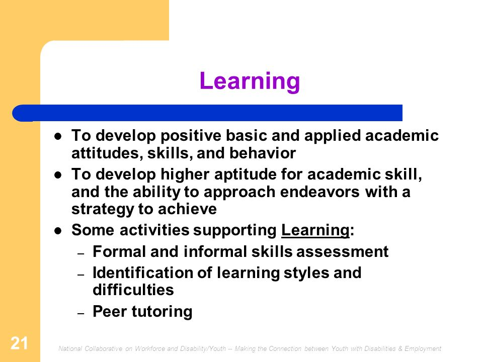 Learning To develop positive basic and applied academic attitudes, skills, and behavior.