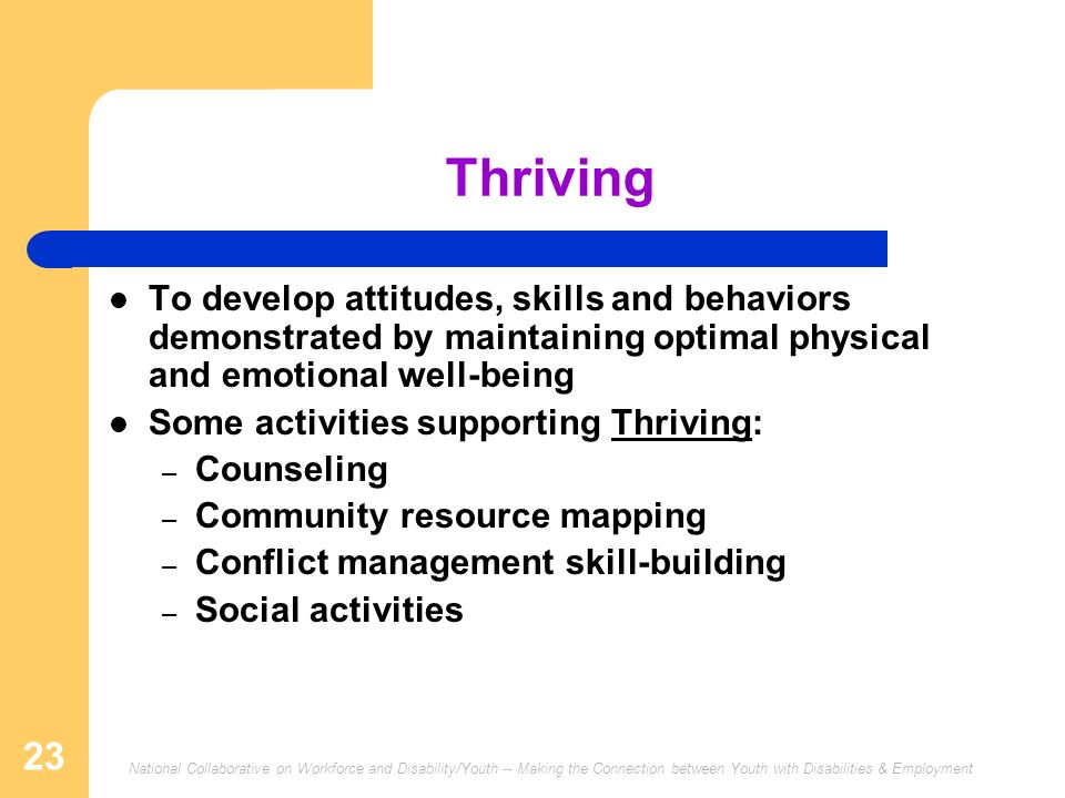 Thriving To develop attitudes, skills and behaviors demonstrated by maintaining optimal physical and emotional well-being.