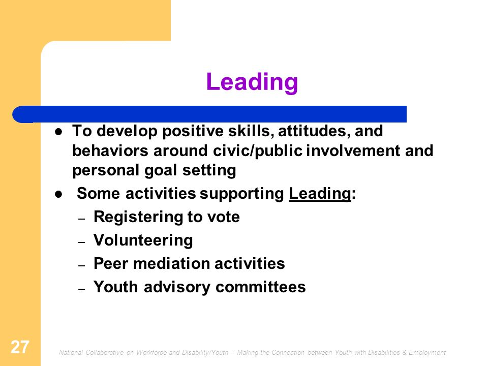 Leading To develop positive skills, attitudes, and behaviors around civic/public involvement and personal goal setting.