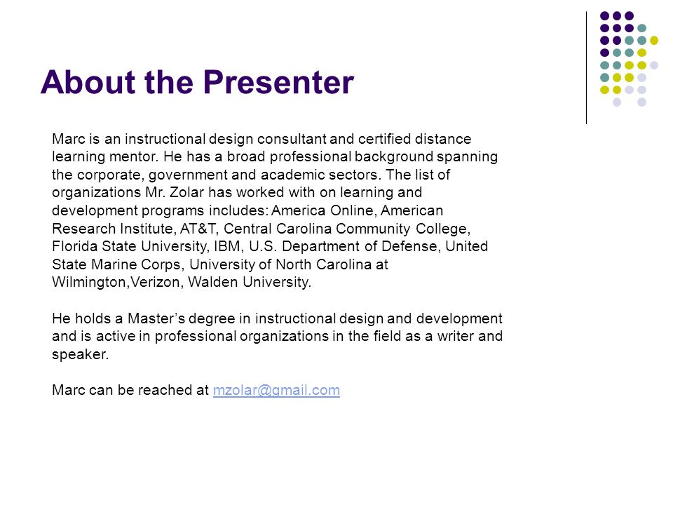 About the Presenter Marc is an instructional design consultant and certified distance.