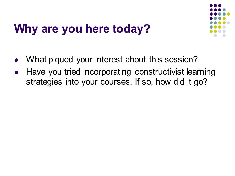 Why are you here today What piqued your interest about this session