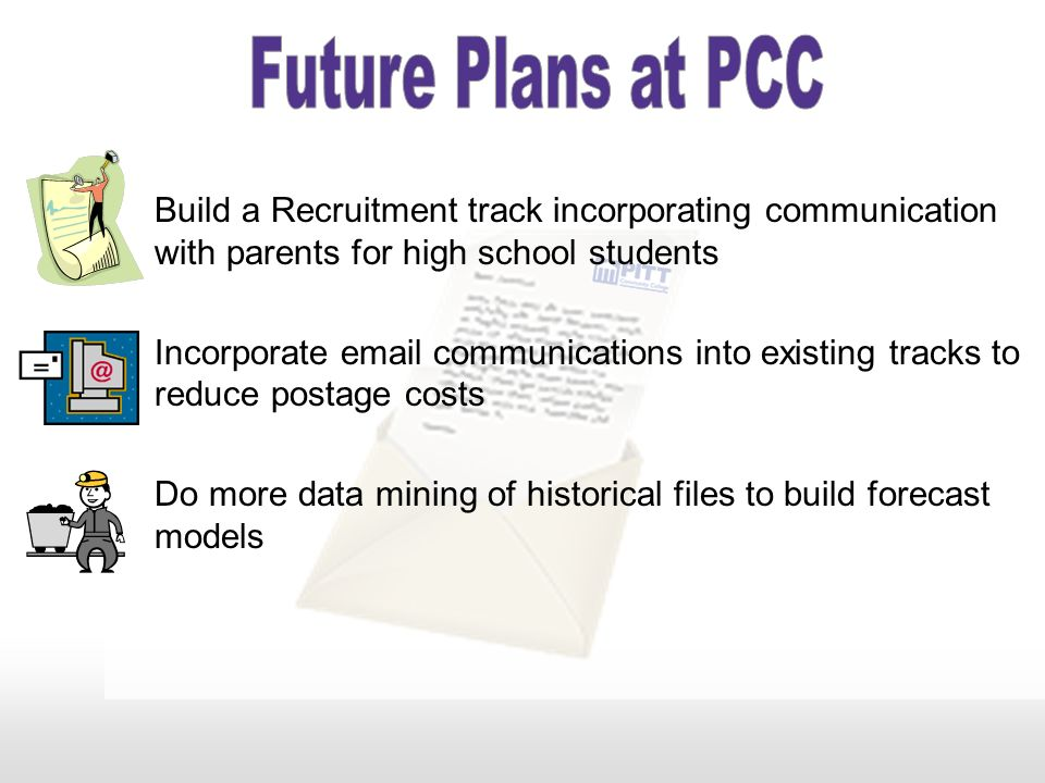 Future Plans at PCC Build a Recruitment track incorporating communication with parents for high school students.
