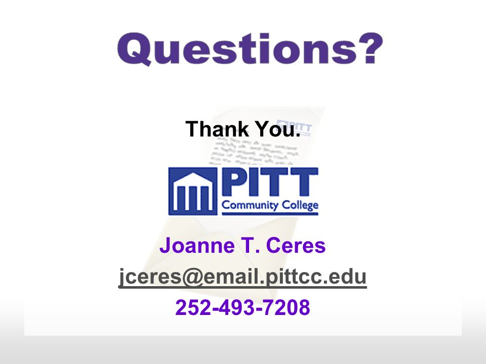 Questions Thank You. Joanne T. Ceres jceres@email.pittcc.edu