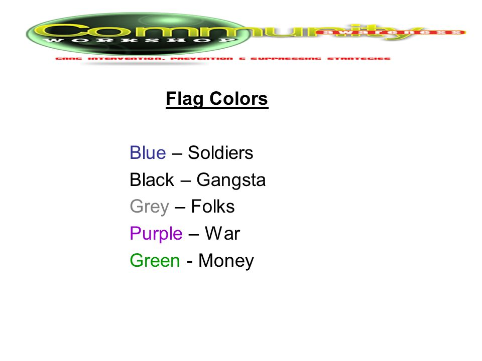 Flag Colors Blue – Soldiers Black – Gangsta Grey – Folks Purple – War Green - Money