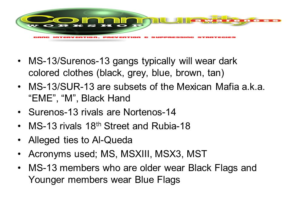 MS-13/Surenos-13 gangs typically will wear dark colored clothes (black, grey, blue, brown, tan)