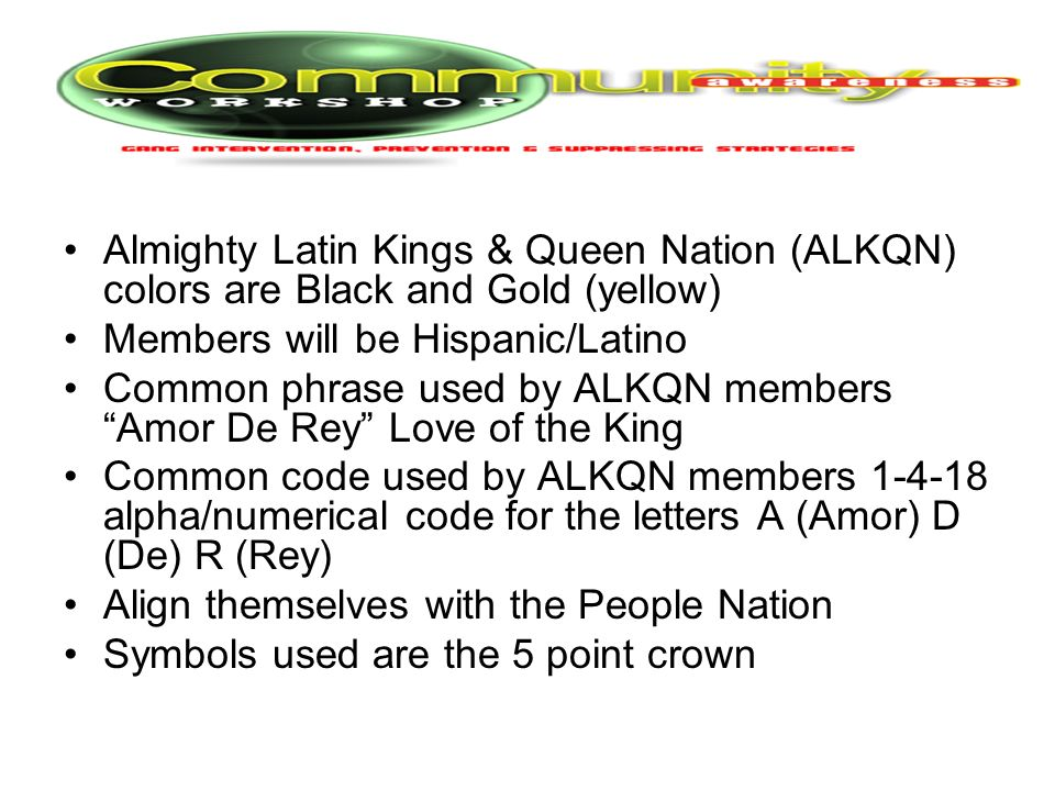 Almighty Latin Kings & Queen Nation (ALKQN) colors are Black and Gold (yellow)