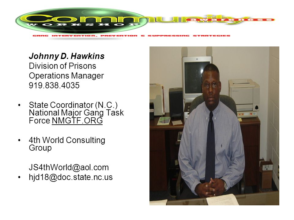 Johnny D. Hawkins Division of Prisons. Operations Manager. 919.838.4035. State Coordinator (N.C.) National Major Gang Task Force NMGTF.ORG.