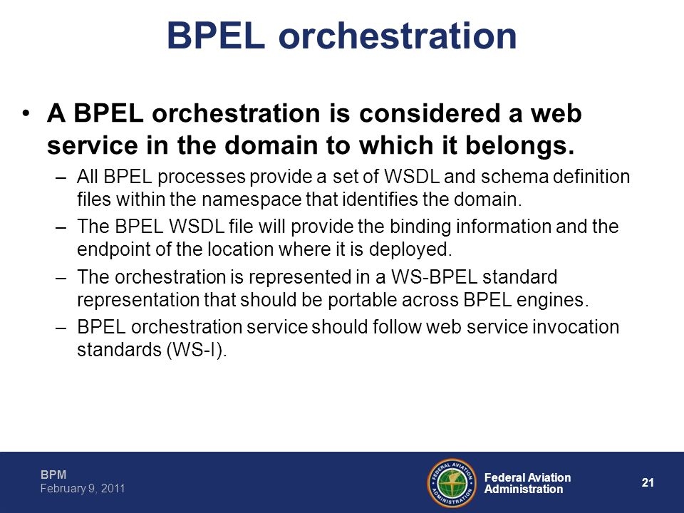 BPEL orchestration A BPEL orchestration is considered a web service in the domain to which it belongs.