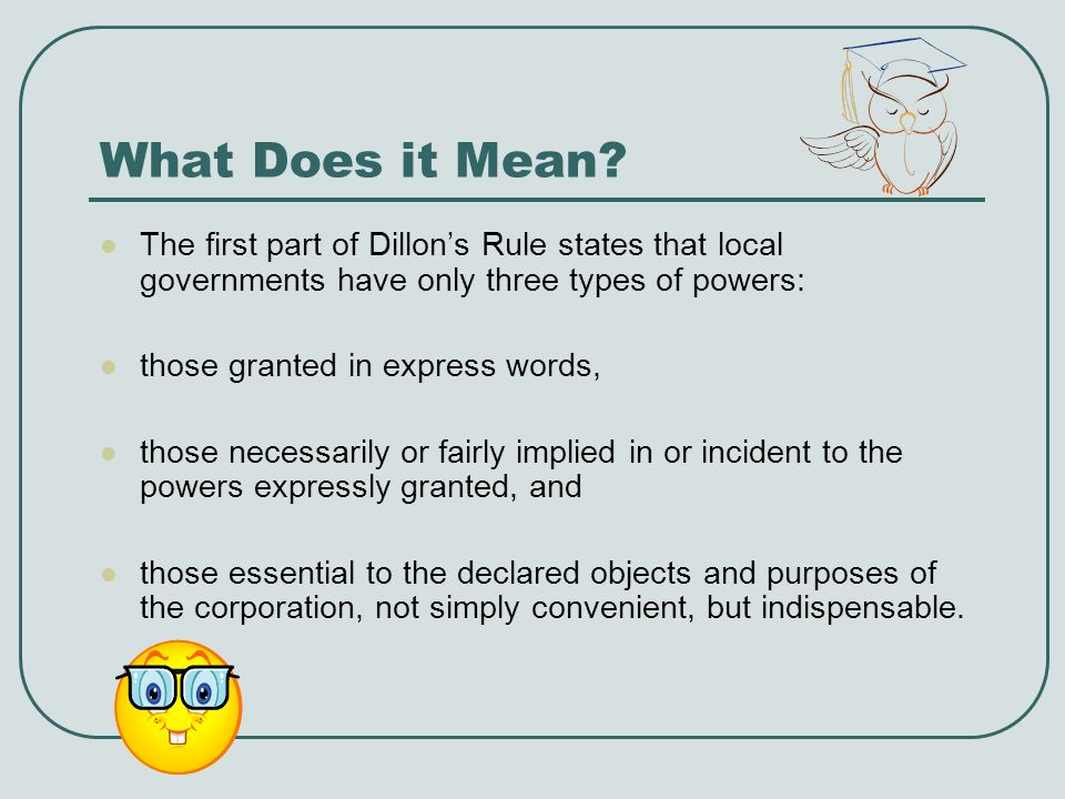 What Does it Mean The first part of Dillon's Rule states that local governments have only three types of powers: