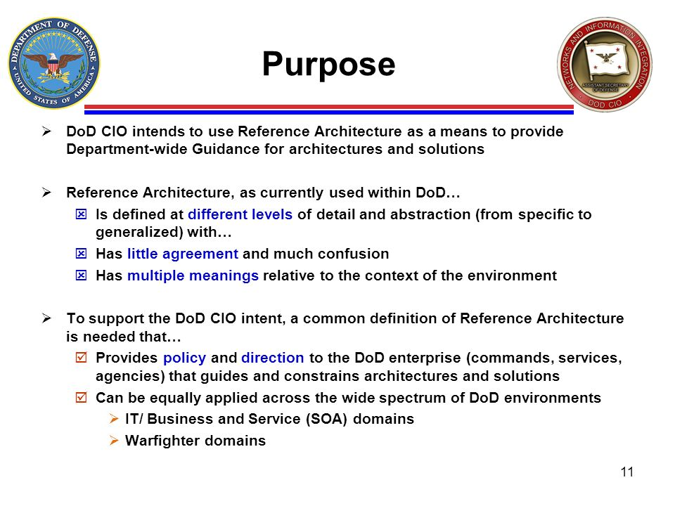 PurposeDoD CIO intends to use Reference Architecture as a means to provide Department-wide Guidance for architectures and solutions.
