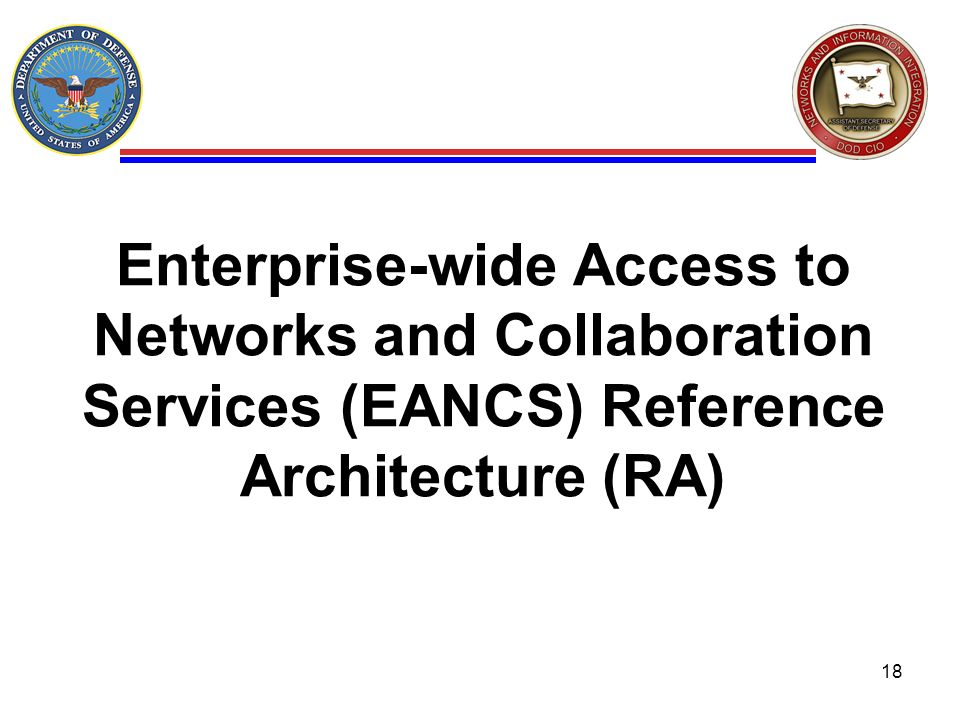 Enterprise-wide Access to Networks and Collaboration Services (EANCS) Reference Architecture (RA)