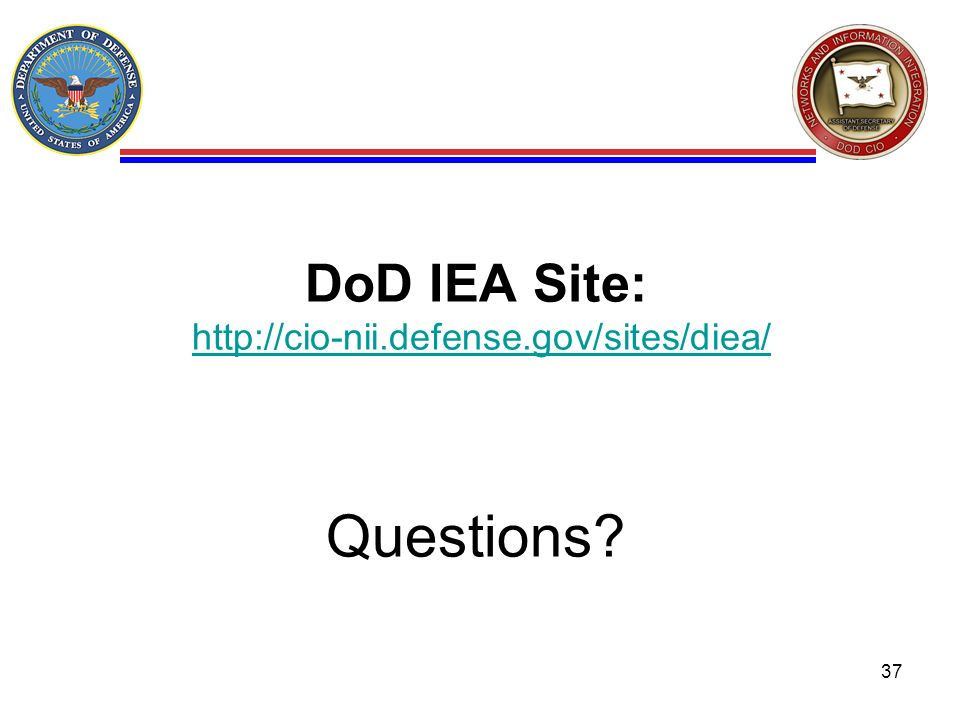 DoD IEA Site: http://cio-nii.defense.gov/sites/diea/ Questions