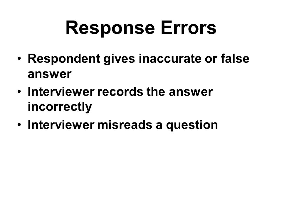 Response Errors Respondent gives inaccurate or false answer