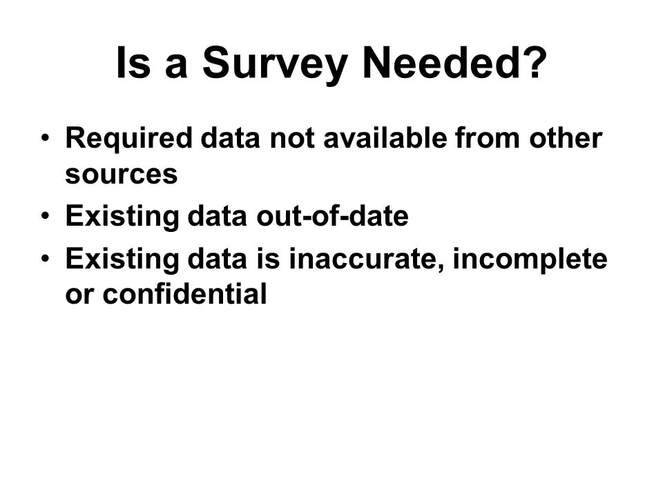 Is a Survey Needed Required data not available from other sources