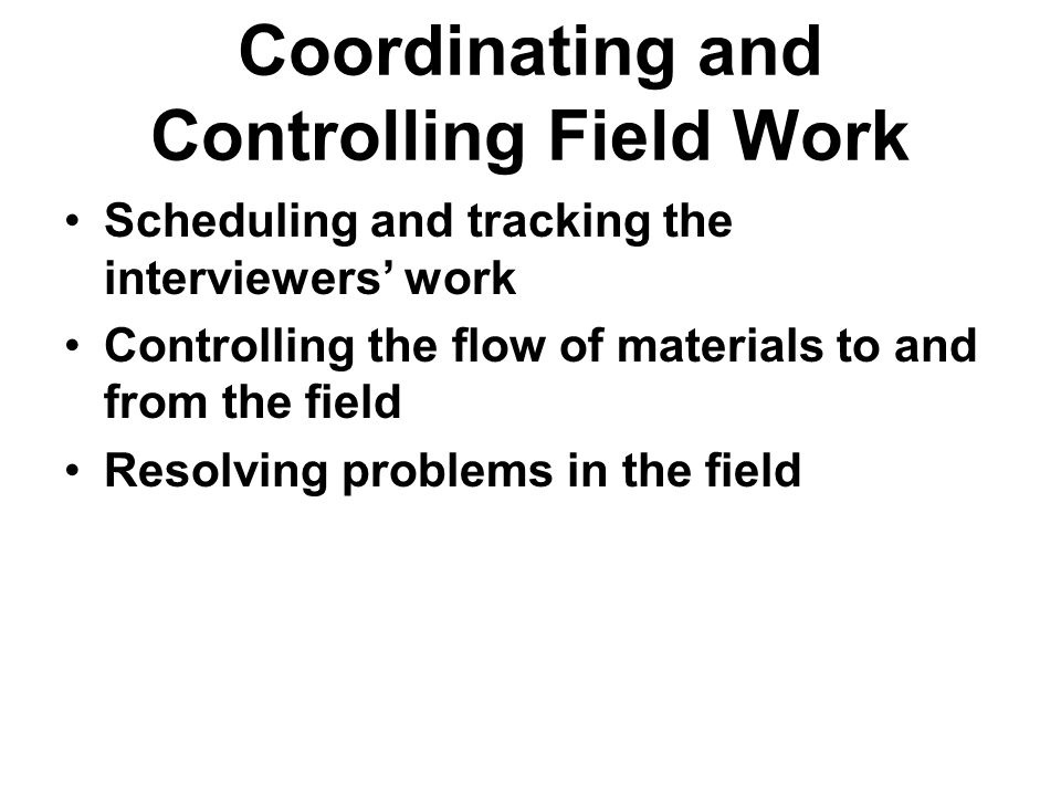 Coordinating and Controlling Field Work