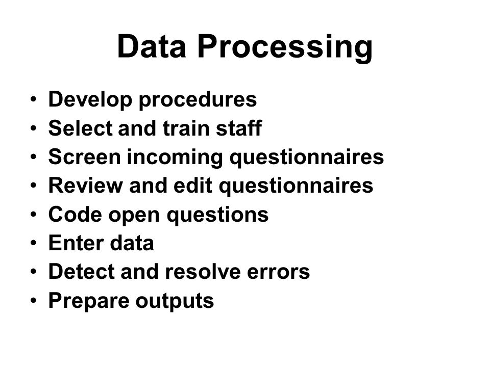 Data Processing Develop procedures Select and train staff