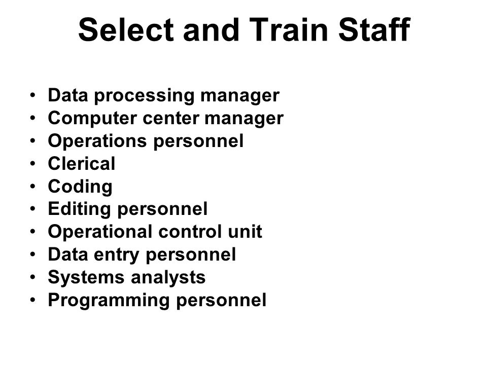 Select and Train Staff Data processing manager Computer center manager