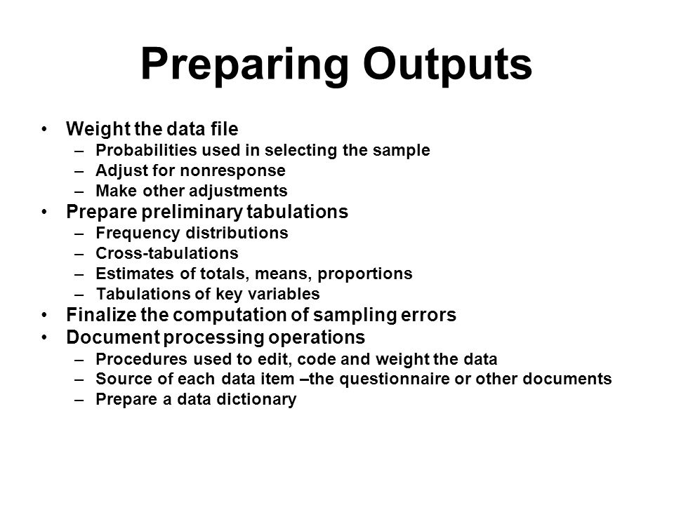 Preparing Outputs Weight the data file Prepare preliminary tabulations