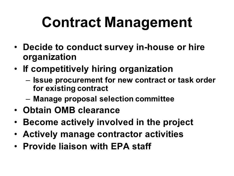 Contract Management Decide to conduct survey in-house or hire organization. If competitively hiring organization.