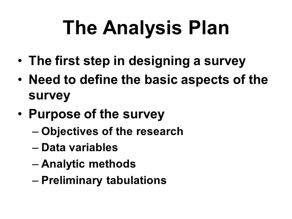 The Analysis Plan The first step in designing a survey