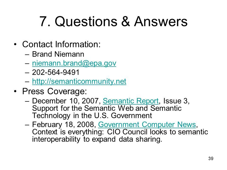 7. Questions & Answers Contact Information: Brand Niemann. niemann.brand@epa.gov. 202-564-9491. http://semanticommunity.net.