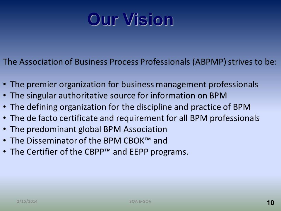 Our Vision The Association of Business Process Professionals (ABPMP) strives to be: The premier organization for business management professionals.