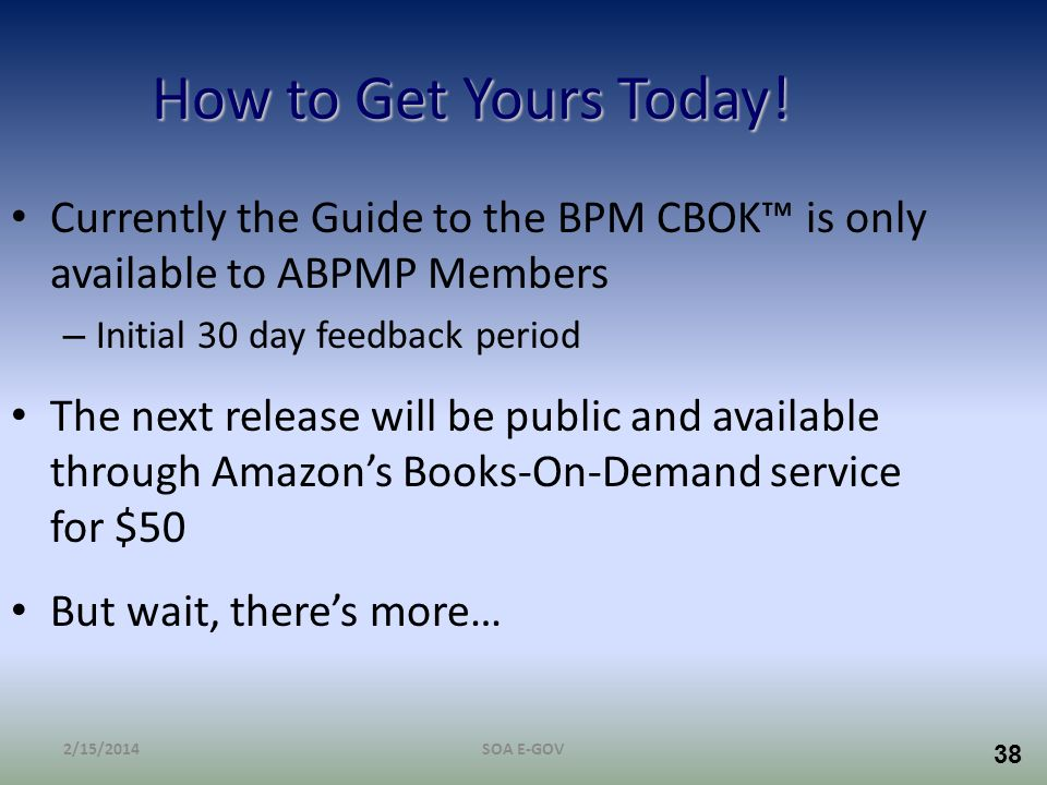 How to Get Yours Today! Currently the Guide to the BPM CBOK™ is only available to ABPMP Members. Initial 30 day feedback period.