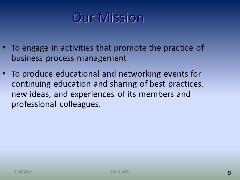 Our Mission To engage in activities that promote the practice of business process management.