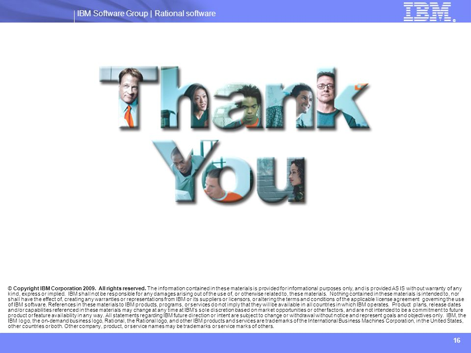 Thank You! For more information please access the IBM Rational and Telelogic pages.