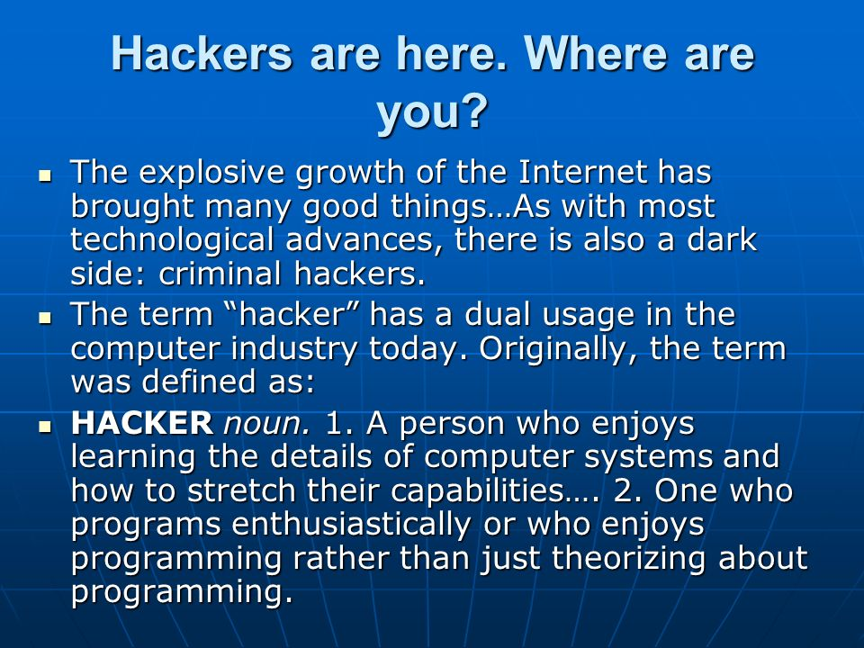 Hackers are here. Where are you