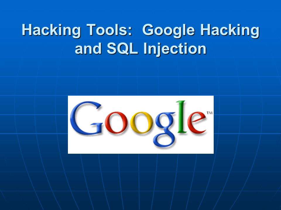 Hacking Tools: Google Hacking and SQL Injection
