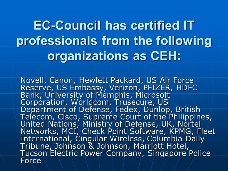 EC-Council has certified IT professionals from the following organizations as CEH: