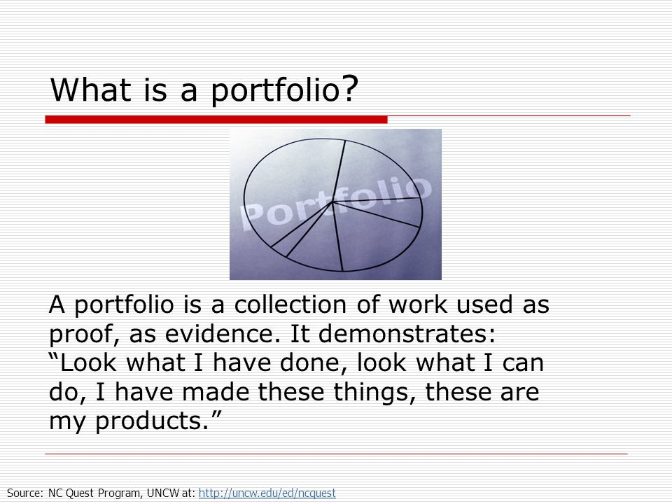 What is a portfolio A portfolio is a collection of work used as