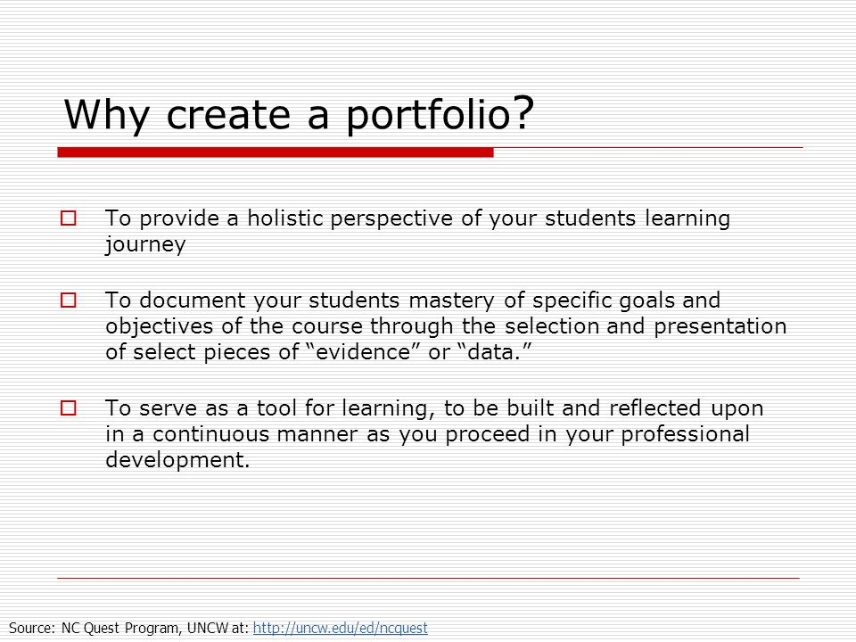 Why create a portfolio To provide a holistic perspective of your students learning journey.