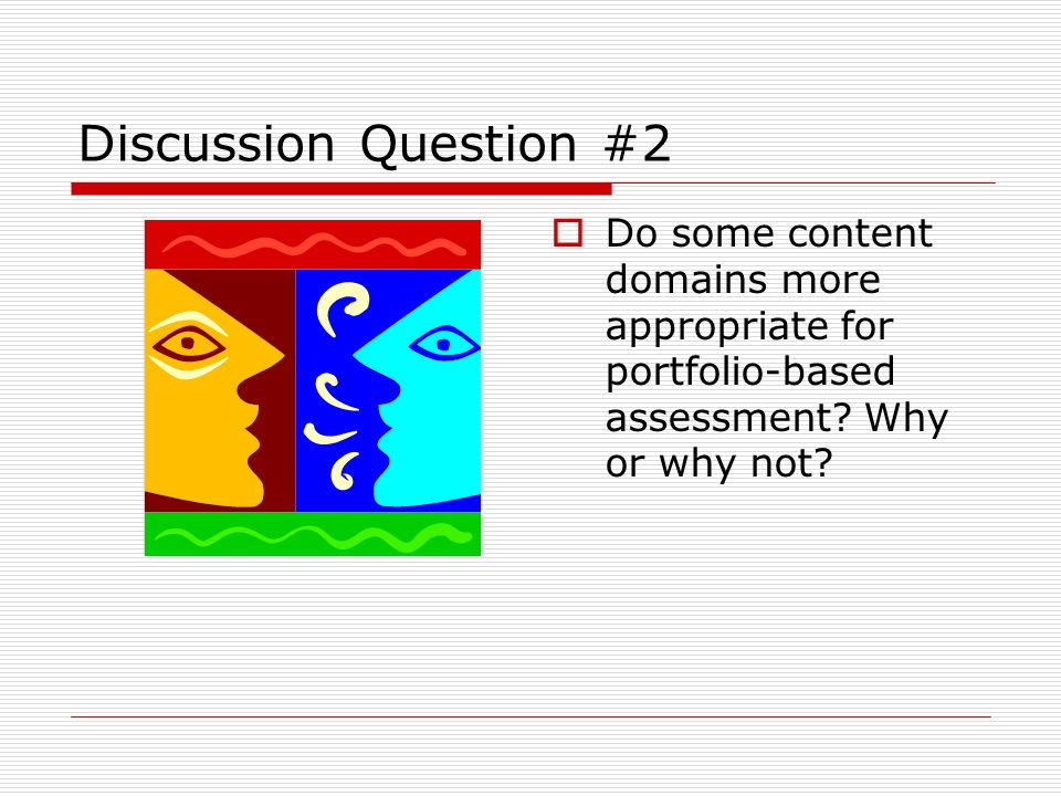 Discussion Question #2 Do some content domains more appropriate for portfolio-based assessment.