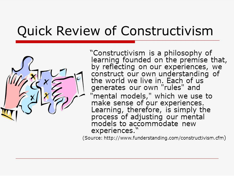 Quick Review of Constructivism