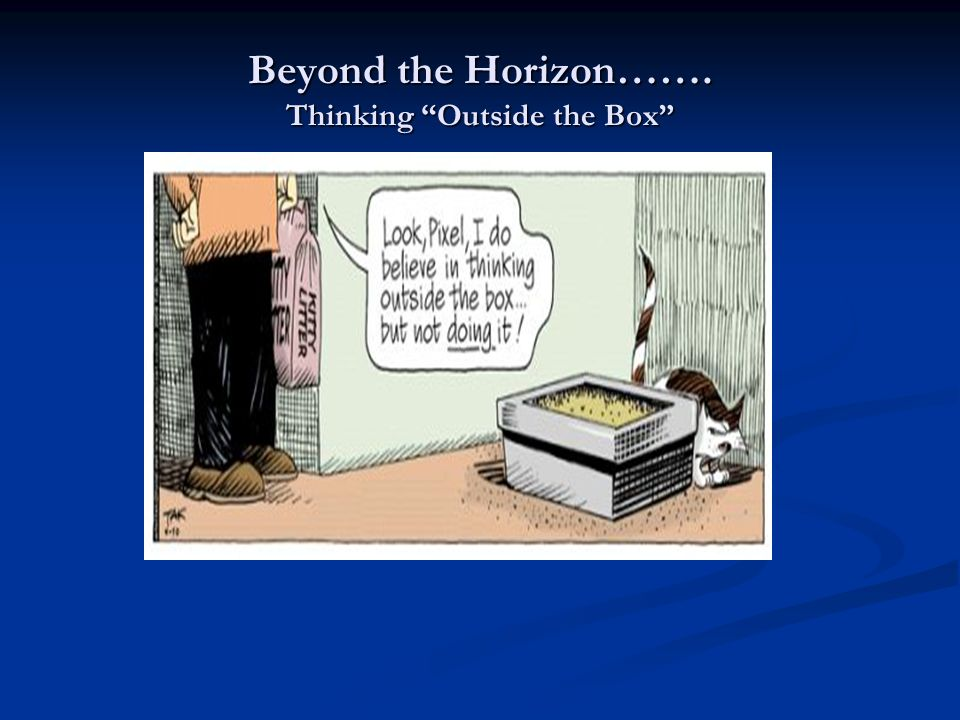 Beyond the Horizon……. Thinking Outside the Box