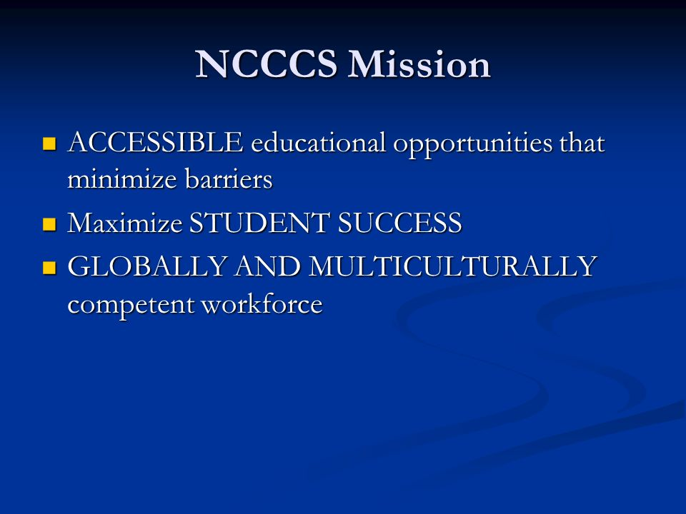 NCCCS Mission ACCESSIBLE educational opportunities that minimize barriers. Maximize STUDENT SUCCESS.