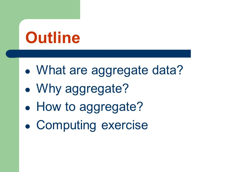 Outline What are aggregate data Why aggregate How to aggregate