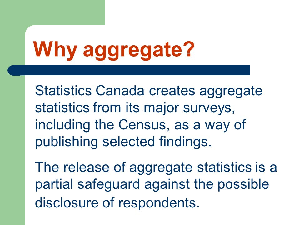 Why aggregate Statistics Canada creates aggregate statistics from its major surveys, including the Census, as a way of publishing selected findings.