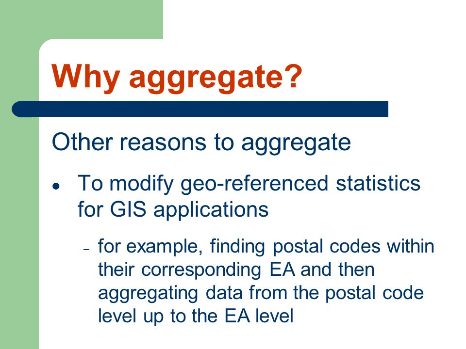 Why aggregate Other reasons to aggregate