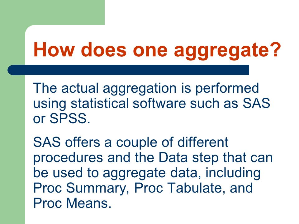 How does one aggregate The actual aggregation is performed using statistical software such as SAS or SPSS.