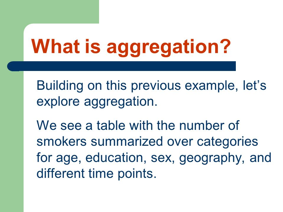 What is aggregation Building on this previous example, let's explore aggregation.