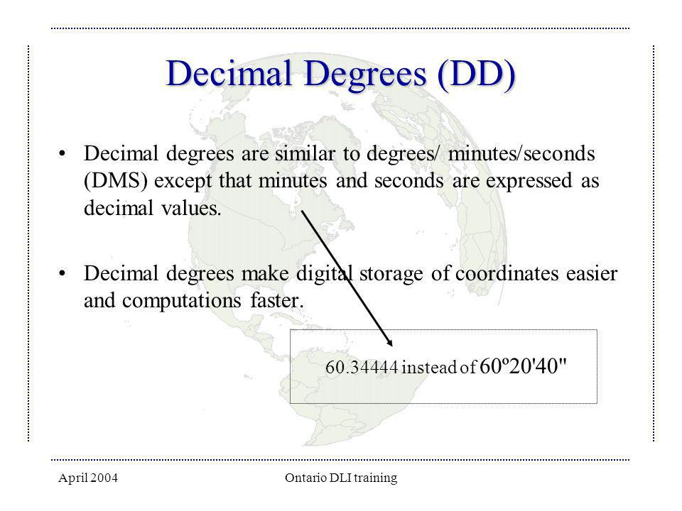 Decimal Degrees (DD) Decimal degrees are similar to degrees/ minutes/seconds (DMS) except that minutes and seconds are expressed as decimal values.