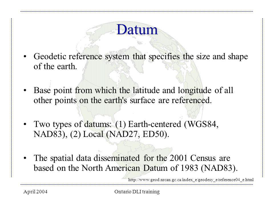 Datum Geodetic reference system that specifies the size and shape of the earth.